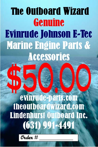 Gift Certificates $ 50.00 for any Parts & Accessories from the Evinrude BRP Catalog. Also good for all products and services offered by The Outboard Wizard Marine Shops.