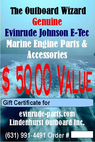 $ 50 Gift Certificate for all Genuine Evinrude Outboard Parts & Accessories. Shop online or chose any part from current BRP Catalog. Johnson, E-Tec.
